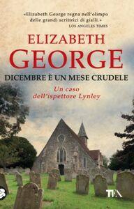 Foto Cover di Dicembre è un mese crudele, Libro di Elizabeth George, edito da TEA