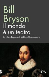 Il mondo è un teatro. La vita e l'epoca di William Shakespeare - Bill Bryson - copertina