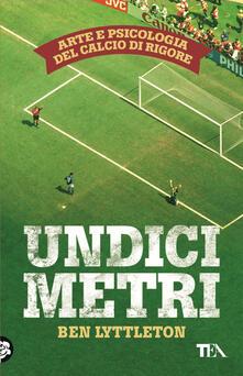 Undici metri. Arte e psicologia del calcio di rigore - Ben Lyttleton - copertina