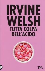 Tutta colpa dell'acido - Irvine Welsh - copertina