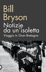 Foto Cover di Notizie da un'isoletta. Viaggio in Gran Bretagna, Libro di Bill Bryson, edito da TEA
