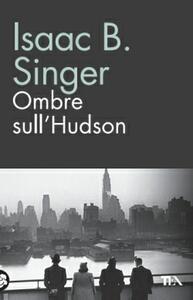 Ombre sull'Hudson - Isaac Bashevis Singer - copertina