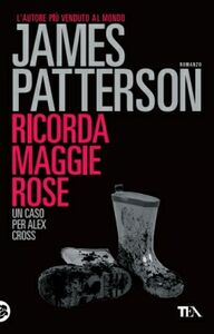 Foto Cover di Ricorda Maggie Rose, Libro di James Patterson, edito da TEA