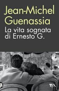 La vita sognata di Ernesto G. - Jean-Michel Guenassia - copertina