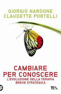 Cambiare per conoscere. Lo sviluppo della terapia strategica breve - Giorgio Nardone,Claudette Portelli - copertina