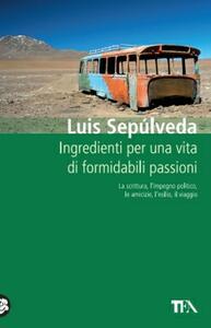 Ingredienti per una vita di formidabili passioni - Luis Sepúlveda - copertina