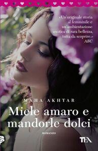 Libro Miele amaro e mandorle dolci Maha Akhtar