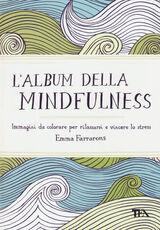 Libro L' album della mindfulness. Immagini da colorare per rilassarsi e vincere lo stress Emma Farrarons