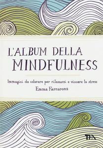 L' album della mindfulness. Immagini da colorare per rilassarsi e vincere lo stress - Emma Farrarons - copertina