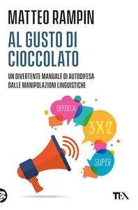 Al gusto di cioccolato. Come smascherare i trucchi della manipolazione linguistica - Matteo Rampin - copertina