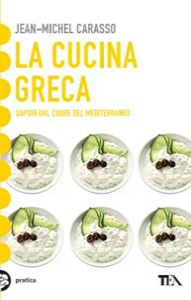 La cucina greca. Sapori dal cuore del Mediterraneo - JeanMichel Carasso - copertina