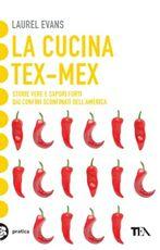 Libro La cucina tex-mex. Storie vere e saporti forti dai confini sconfinati dell'America Laurel Evans