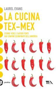 La cucina tex-mex. Storie vere e saporti forti dai confini sconfinati dell'America - Laurel Evans - copertina