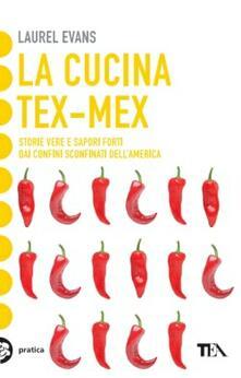 La cucina tex-mex. Storie vere e saporti forti dai confini sconfinati dellAmerica.pdf