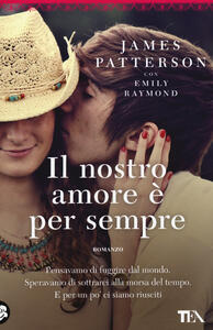 Il nostro amore è per sempre - James Patterson,Emily Raymond - copertina