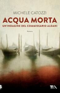 Acqua morta. Un'indagine del commissario Aldani - Michele Catozzi - copertina