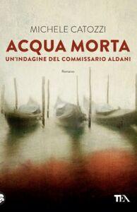 Libro Acqua morta. Un'indagine del commissario Aldani Michele Catozzi
