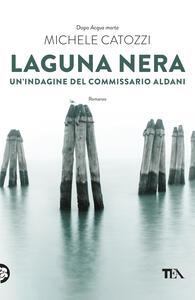Laguna nera. Un'indagine del commissario Aldani - Michele Catozzi - copertina