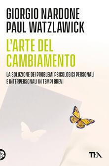 L' arte del cambiamento. La soluzione dei problemi psicologici personali e interpersonali in tempi brevi - Giorgio Nardone,Paul Watzlawick - copertina