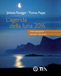 Foto Cover di L' agenda della luna 2016, Libro di Johanna Paungger,Thomas Poppe, edito da TEA