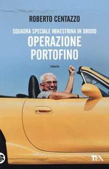 Operazione Portofino. Squadra speciale minestrina in brodo - Roberto Centazzo - copertina