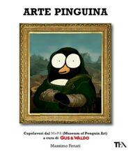 Libro Arte pinguina. Capolavori dal MoPa (Museum of Penguin Art). Gus & Waldo Massimo Fenati