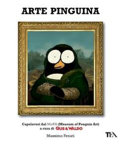 Arte pinguina. Capolavori dal MoPa (Museum of Penguin Art). Gus & Waldo - Massimo Fenati - copertina