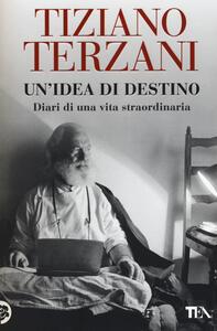 Un' idea di destino. Diari di una vita straordinaria - Tiziano Terzani - copertina