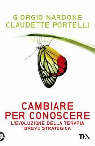 Cambiare per conoscere. Lo sviluppo della terapia strategica breve - Giorgio Nardone,Claudette Portelli - ebook