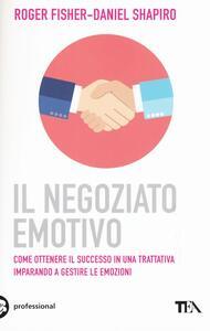 Il negoziato emotivo - Roger Fisher,Daniel Shapiro - copertina