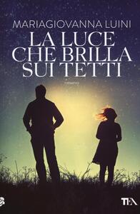 La luce che brilla sui tetti - Maria Giovanna Luini - copertina