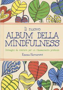 Il nuovo album della mindfulness. Immagini da colorare per un rilassamento profondo - Emma Farrarons - copertina