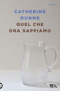 Libro Quel che ora sappiamo Catherine Dunne