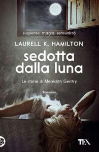 Sedotta dalla luna. Le storie di Meredith Gentry. Vol. 3 - Laurell K. Hamilton - copertina