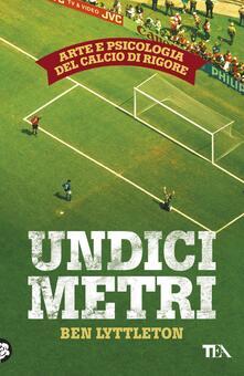 Undici metri. Arte e psicologia del calcio di rigore - Ben Lyttleton,Flavio Iannelli - ebook