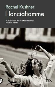 I lanciafiamme - Rachel Kushner - copertina