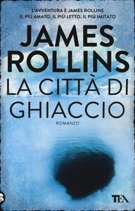 La città di ghiaccio - James Rollins - copertina