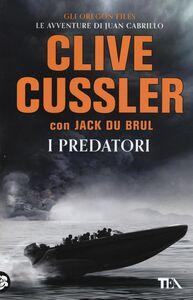 Foto Cover di I predatori, Libro di Clive Cussler,Jack Du Brul, edito da TEA