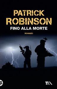 Fino alla morte - Patrick Robinson - copertina