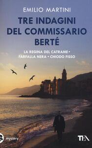 Libro Tre indagini del commissario Berté: La regina del catrame-Farfalla nera-Chiodo fisso Emilio Martini