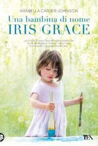 Una bambina di nome Iris Grace - Arabella Carter-Johnson - copertina