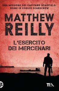 L' esercito dei mercenari - Matthew Reilly - copertina