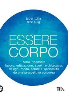 Essere corpo. Come ripensare lavoro, educazione, sport, architettura, design, moda, salute e spiritualità da una prospettiva corporea.pdf