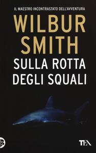 Sulla rotta degli squali - Wilbur Smith - copertina