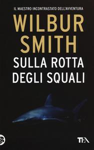 Libro Sulla rotta degli squali Wilbur Smith