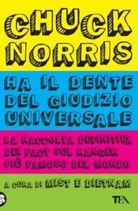 Chuck Norris ha il dente del giudizio universale. La raccolta definitiva dei fact sul ranger più famoso del mondo - copertina