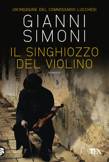 Il singhiozzo del violino. Un'indagine del commissario Lucchesi - Gianni Simoni - copertina