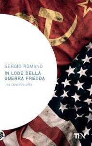 In lode della guerra fredda. Una controstoria - Sergio Romano - copertina