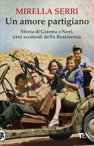 Libro Un amore partigiano. Storia di Gianna e Neri, eroi scomodi della Resistenza Mirella Serri