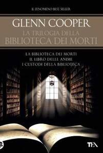 La trilogia della biblioteca dei morti: La biblioteca dei morti-Il libro delle anime. I custodi della biblioteca. Ediz. illustrata - Glenn Cooper - copertina